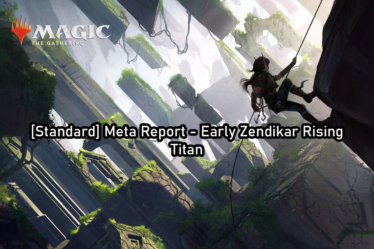 Magic: The Gathering | [Standard] Meta Report – Early Zendikar Rising | Titan